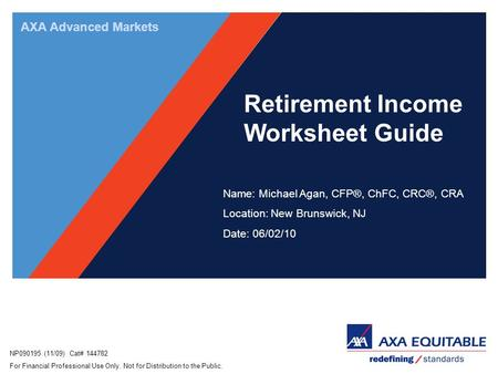 NP090195 (11/09) Cat# 144782 For Financial Professional Use Only. Not for Distribution to the Public. AXA Advanced Markets Retirement Income Worksheet.