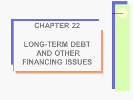 1 CHAPTER 22 LONG-TERM DEBT AND OTHER FINANCING ISSUES.