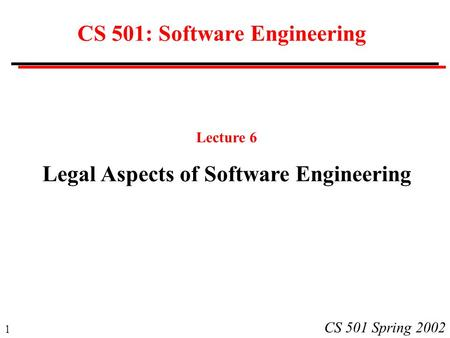 1 CS 501 Spring 2002 CS 501: Software Engineering Lecture 6 Legal Aspects of Software Engineering.