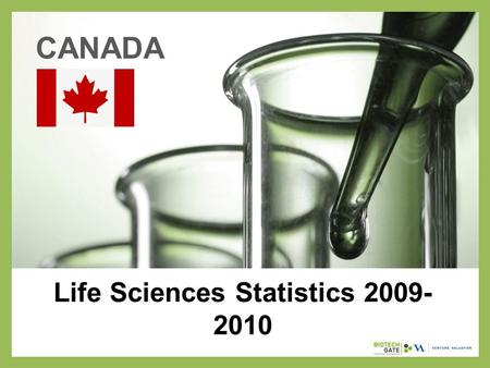 Life Sciences Statistics 2009- 2010 CANADA. About Us The following statistical information has been obtained from Biotechgate. Biotechgate is a global,