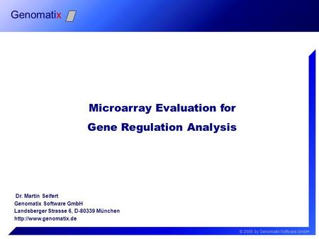 © 2005 by Genomatix Software GmbH Genomatix Microarray Evaluation for Gene Regulation Analysis Dr. Martin Seifert Genomatix Software GmbH Landsberger Strasse.