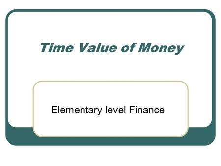 Time Value of Money Elementary level Finance. Present Value A little Babie Duckie plans to buy a $225 rotisserie oven to roast itself in 5 years when.