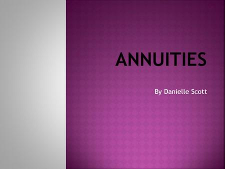 By Danielle Scott.  An annuity is an investment contract between an insurance company and a person where a person makes a series of payments or pays.