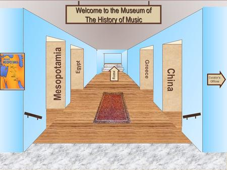 Museum Entrance Mesopotamia Egypt China Greece Welcome to the Museum of The History of Music Curator's Offices Rome.