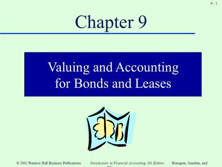 9 - 1 © 2002 Prentice Hall Business Publications Introduction to Financial Accounting, 8th EditionHorngren, Sundem, and Elliott Chapter 9 Valuing and Accounting.