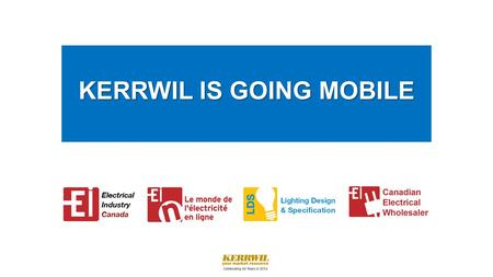 KERRWIL IS GOING MOBILE KERRWIL IS GOING MOBILE. CONTENTS Introduction Going Mobile - What Does It Look Like? What Does This Mean To You As An Advertiser?