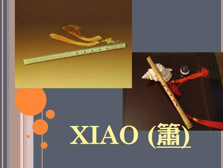 "XIAO ( 簫 ). XIAO A CHINESE VERTICALLY PLAYED FLUTE Pronounced : ""hsiao"" Country of Origin: China Classification: Woodwind (bamboo)"