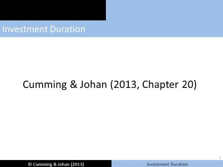 © Cumming & Johan (2013) Investment Duration Cumming & Johan (2013, Chapter 20) 1.