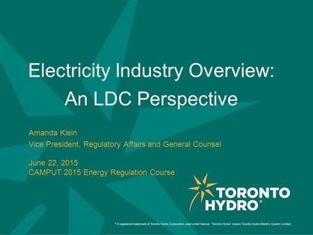 Electricity Industry Overview: An LDC Perspective Amanda Klein Vice President, Regulatory Affairs and General Counsel June 22, 2015 CAMPUT 2015 Energy.