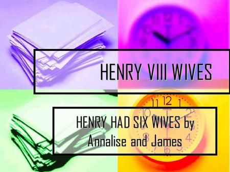 HENRY VIII WIVES HENRY VIII WIVES HENRY HAD SIX WIVES by Annalise and James.