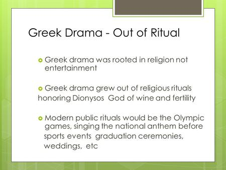 Greek Drama - Out of Ritual  Greek drama was rooted in religion not entertainment  Greek drama grew out of religious rituals honoring Dionysos God of.