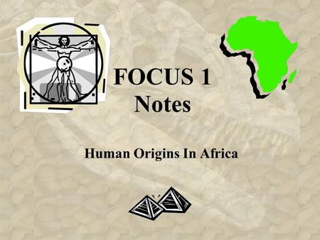 FOCUS 1 Notes Human Origins In Africa. No written records of prehistoric peoples Prehistory dates back to 5,000 years ago.