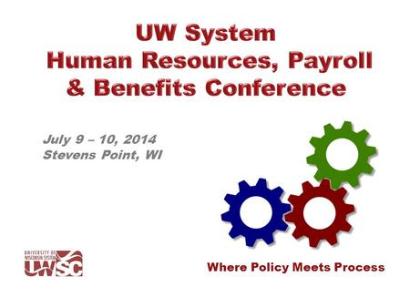 July 9 – 10, 2014 Stevens Point, WI Where Policy Meets Process.