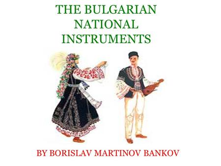 THE BULGARIAN NATIONAL INSTRUMENTS BY BORISLAV MARTINOV BANKOV.