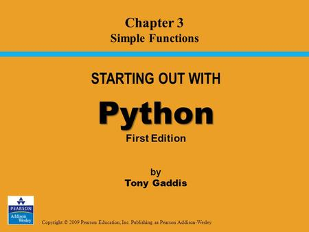 Copyright © 2009 Pearson Education, Inc. Publishing as Pearson Addison-Wesley STARTING OUT WITH Python Python First Edition by Tony Gaddis Chapter 3 Simple.