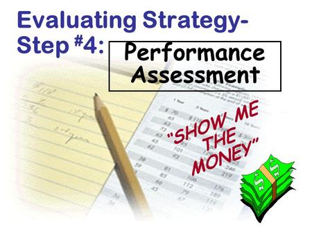 "Performance Assessment Evaluating Strategy- Step # 4: "" SHOW ME THE MONEY"""