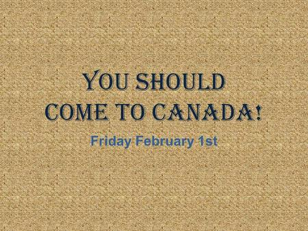 You Should Come to Canada! Friday February 1st. Innovations 1)Radio Communication 1901: Guglielmo (William) Marconi received first transatlantic message.