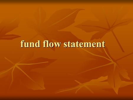 Fund flow statement. fund net working capital net working capital Current assets - current liability Current assets - current liability.