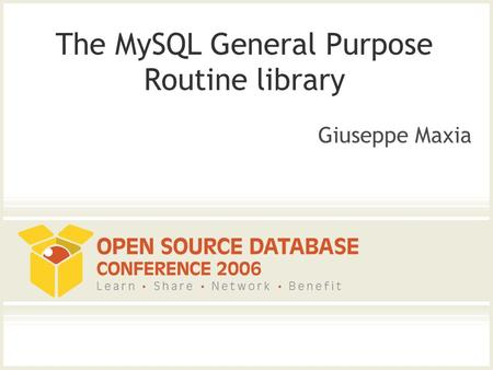 The MySQL General Purpose Routine library Giuseppe Maxia.
