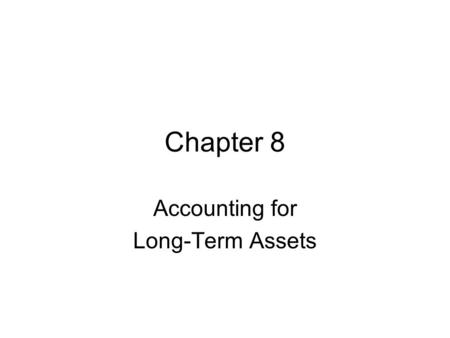 Chapter 8 Accounting for Long-Term Assets. Called Property, Plant, & Equipment Plant Assets Expected to Benefit Future Periods Actively Used in Operations.