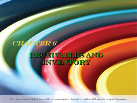 Chapter 6 Receivables and Inventory. Learning Objectives After studying this chapter, you should be able to…  Describe the common classifications of.