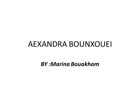 AEXANDRA BOUNXOUEI BY :Marina Bouakham. Alexandra Bounxouei She was born in May 1987 age 25 She work in Laos and Thai Birth place Laos.