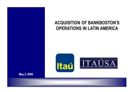 1 ACQUISITION OF BANKBOSTON'S OPERATIONS IN LATIN AMERICA May 2, 2006.