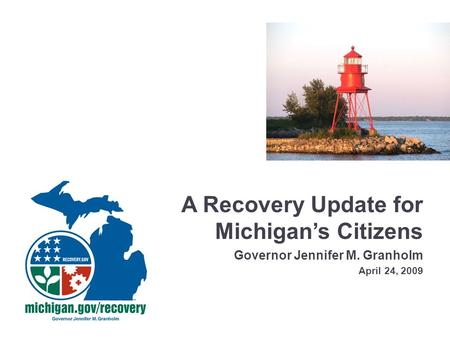 A Recovery Update for Michigan's Citizens Governor Jennifer M. Granholm April 24, 2009.