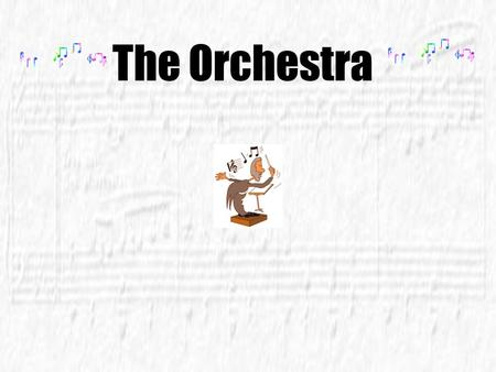 The Orchestra What is an orchestra? The orchestra is made of four families of instruments: Strings Brass Woodwinds Percussion.