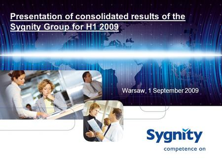 Presentation of consolidated results of the Sygnity Group for H1 2009 Warsaw, 1 September 2009.