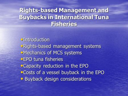 Rights-based Management and Buybacks in International Tuna Fisheries Introduction Introduction Rights-based management systems Rights-based management.