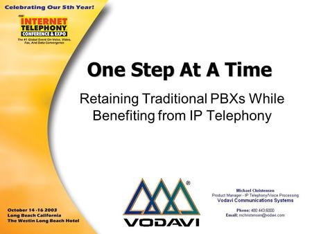 One Step At A Time Retaining Traditional PBXs While Benefiting from IP Telephony.