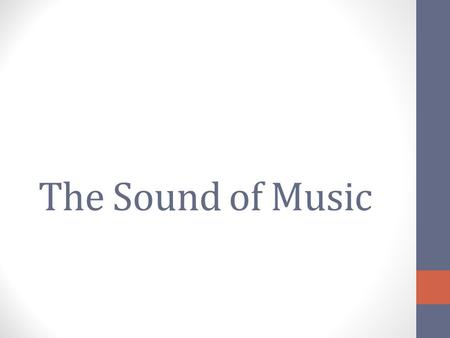 The Sound of Music. Students will prepare to watch the musical, The Sound of Music, by taking notes on the composers, historical information and discovering.