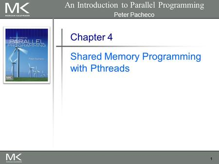 1 Chapter 4 Shared Memory Programming with Pthreads An Introduction to Parallel Programming Peter Pacheco.