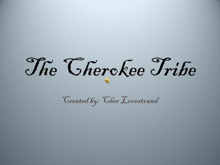 The Cherokee Tribe Created by: Cher Lovestrand. Where They Lived, Past and Present Before 1838- a large area that includes present day Georgia, Tennessee,
