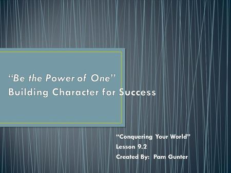 """Conquering Your World"" Lesson 9.2 Created By: Pam Gunter."