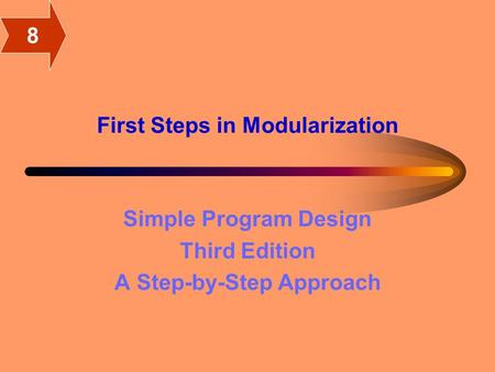 First Steps in Modularization Simple Program Design Third Edition A Step-by-Step Approach 8.