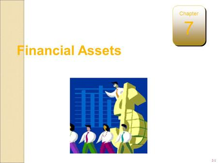 2-1 Financial Assets Chapter 7. 7-2 How Much Cash Should a Business Have?
