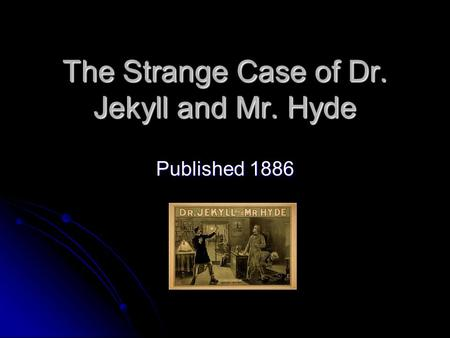 The Strange Case of Dr. Jekyll and Mr. Hyde Published 1886.