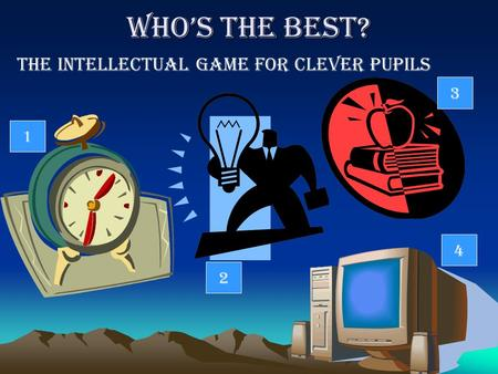 Who's the Best? The intellectual game for clever pupils 1 2 3 4.
