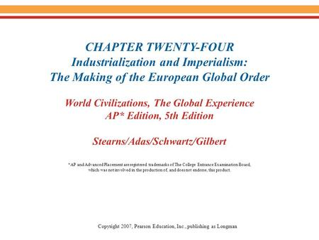 CHAPTER TWENTY-FOUR Industrialization and Imperialism: The Making of the European Global Order World Civilizations, The Global Experience AP* Edition,