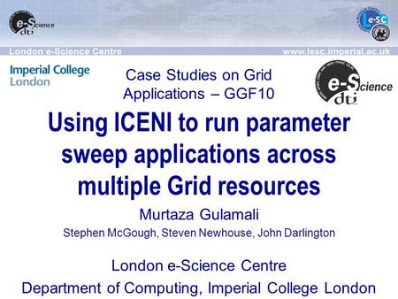 Using ICENI to run parameter sweep applications across multiple Grid resources Murtaza Gulamali Stephen McGough, Steven Newhouse, John Darlington London.