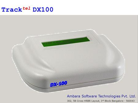 Ver 01.200 Ambara Software Technologies Pvt. Ltd. 302, 5B Cross HRBR Layout, 3 rd Block Bangalore - 560043 Track tel DX100.