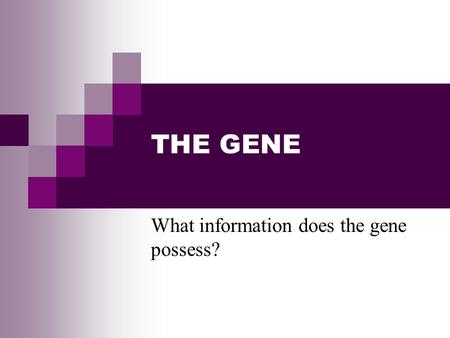 THE GENE What information does the gene possess?.