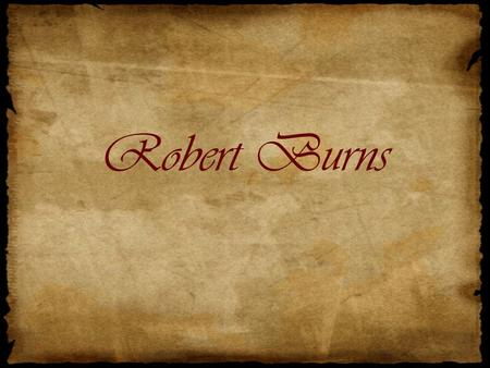 Robert Burns. Biography Robert Burns was born at Alloway, near Ayr, on January 25, 1759. Burns started his career by working on the family farm. Robert's.