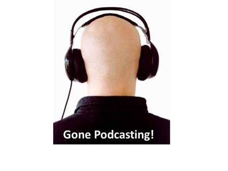 Gone Podcasting!. Parts of the Podcast Show Music Intro: create your music or use podsafe or royalty free music. Program Intro: The introduction.