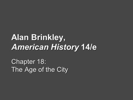 Alan Brinkley, American History 14/e Chapter 18: The Age of the City.