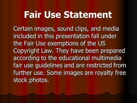 Certain images, sound clips, and media included in this presentation fall under the Fair Use exemptions of the US Copyright Law. They have been prepared.