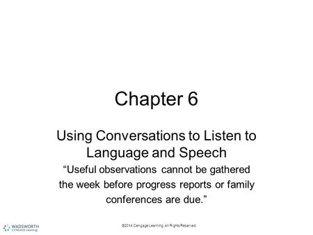 "Chapter 6 Using Conversations to Listen to Language and Speech ""Useful observations cannot be gathered the week before progress reports or family conferences."