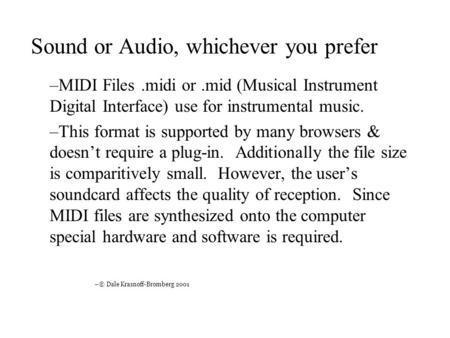 Sound or Audio, whichever you prefer –MIDI Files.midi or.mid (Musical Instrument Digital Interface) use for instrumental music. –This format is supported.